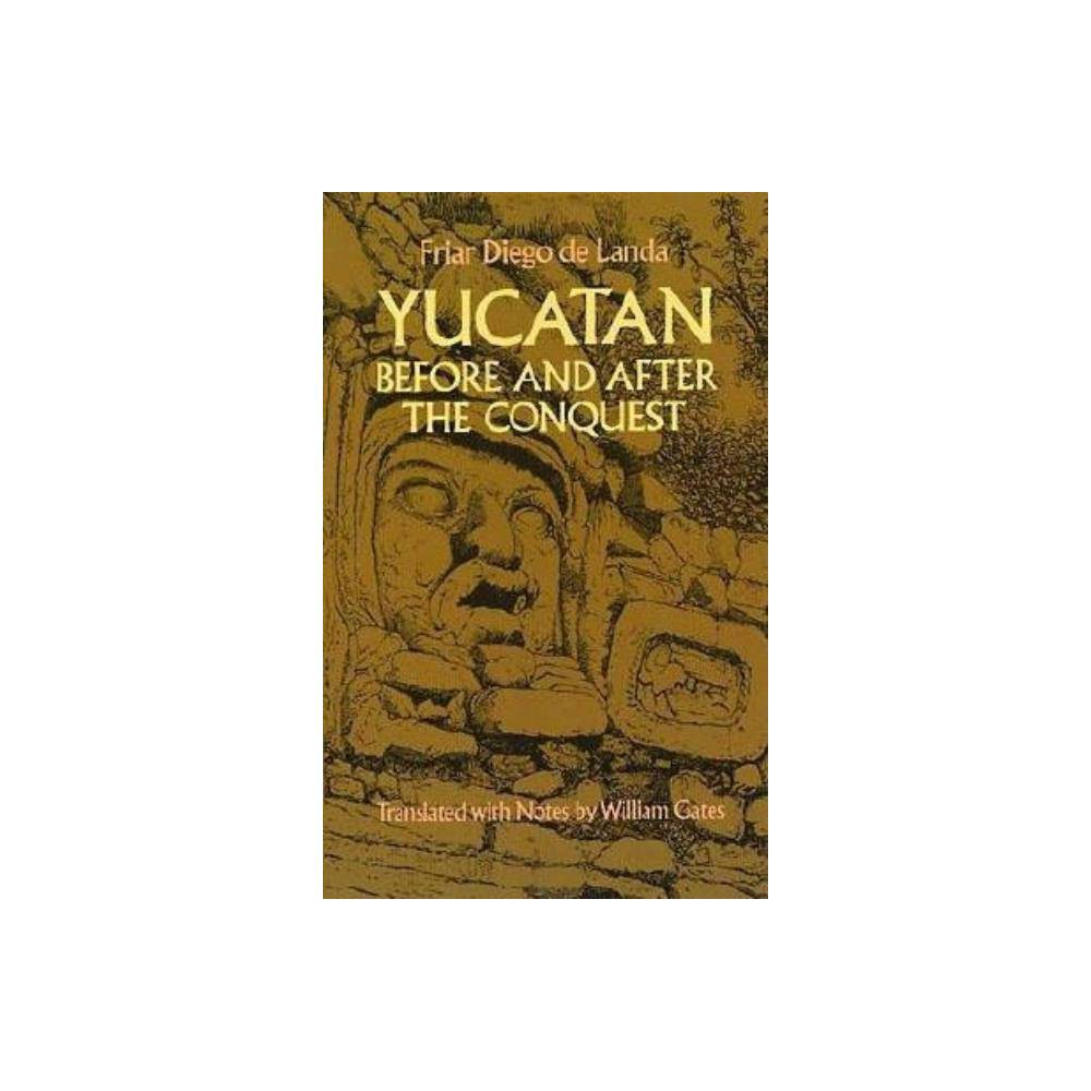Yucatan Before And After The Conquest Native American By Diego De Landa Paperback