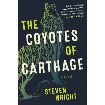 The Coyotes of Carthage - by  Steven Wright (Hardcover)