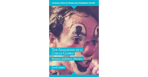 Education of a Circus Clown : Mentors, Audiences, Mistakes (Hardcover) (David Carlyon) - image 1 of 1