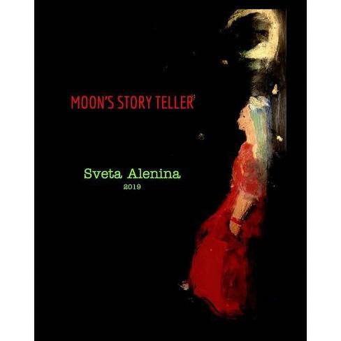 Moon's story teller. - by  Sveta Alenina (Paperback) - image 1 of 1