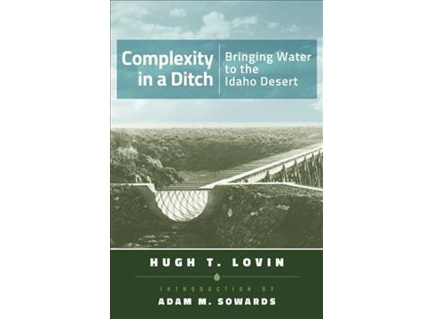 Complexity in a Ditch : Bringing Water to the Idaho Desert (Paperback) (Hugh T. Lovin) - image 1 of 1
