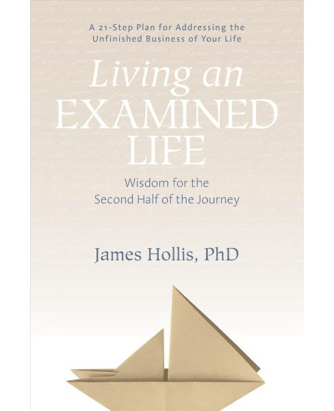 Living an Examined Life : Wisdom for the Second Half of the Journey -  by Ph.D. James Hollis (Paperback) - image 1 of 1