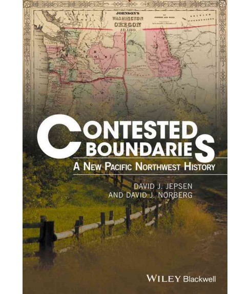 Contested Boundaries : A New Pacific Northwest History (Hardcover) (David J. Jepsen & David J. Norberg) - image 1 of 1