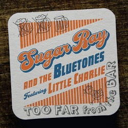 Sugar Ray and the Bluetones featuring Little Charlie Baty - Too Far From The Bar (CD)