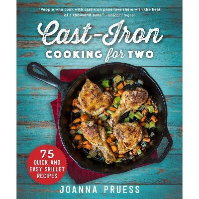 Cast-Iron Cooking for Two - by Joanna Pruess (Hardcover)