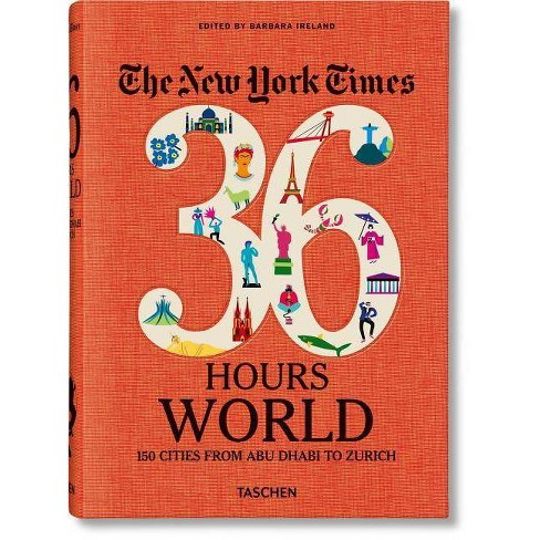 Nyt. 36 Hours. World. 150 Cities from Abu Dhabi to Zurich - (Paperback) - image 1 of 1