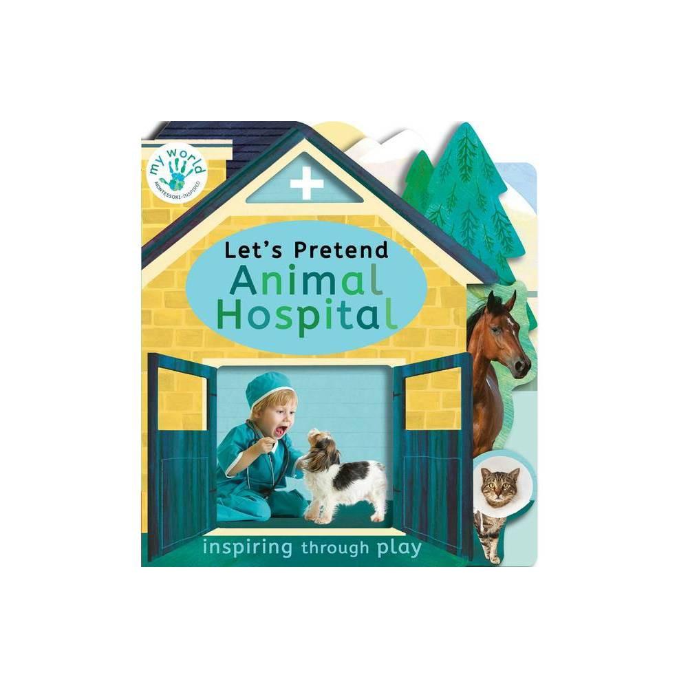 Let S Pretend Animal Hospital My World By Nicola Edwards Board Book