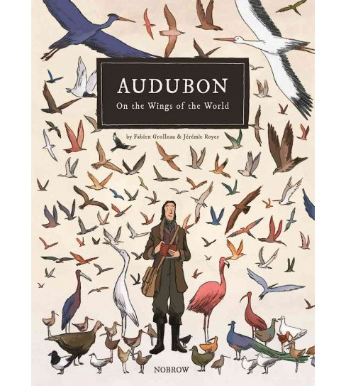 Audubon, on the Wings of the World -  by Fabien Grolleau (Hardcover) - image 1 of 1