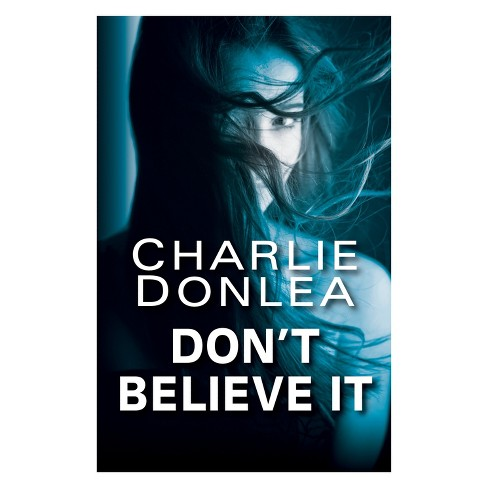 Don T Believe It By Charlie Donlea Hardcover Target