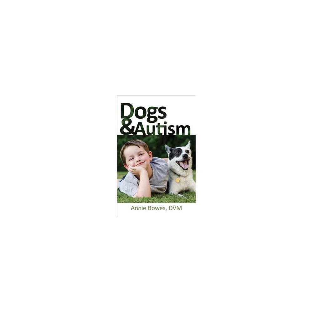 Dogs & Autism - by Annie Bowes (Paperback)