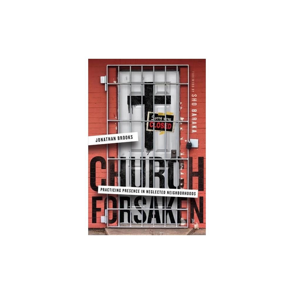 Church Forsaken : Practicing Presence in Neglected Neighborhoods - by Jonathan Brooks (Paperback)