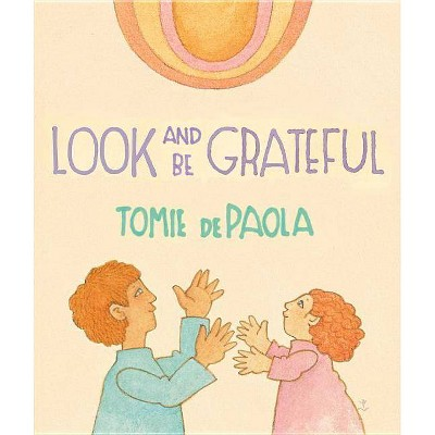 Look and Be Grateful - by Tomie dePaola (Hardcover)