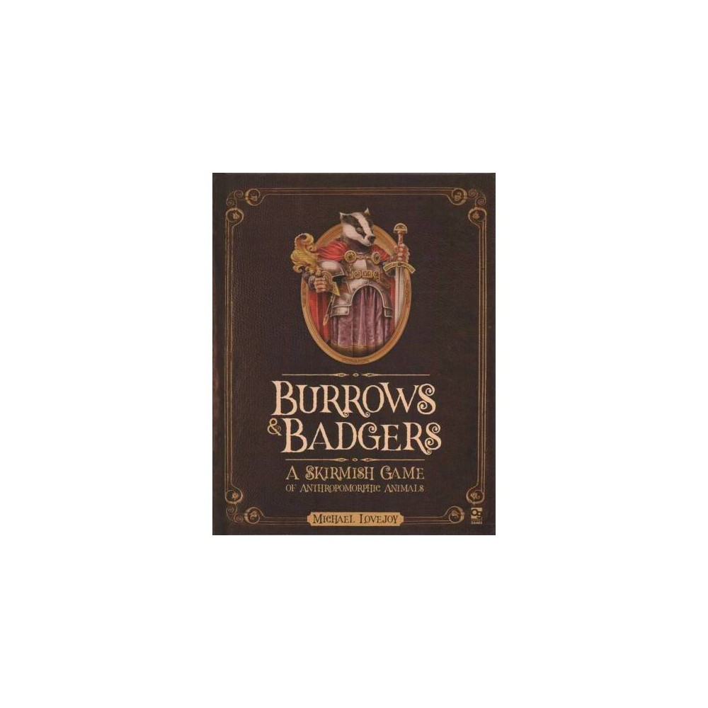 Burrows & Badgers : A Skirmish Game of Anthropomorphic Animals - by Michael Lovejoy (Hardcover)