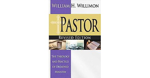 Pastor : The Theology and Practice of Ordained Ministry (Revised) (Paperback) (William H. Willimon) - image 1 of 1