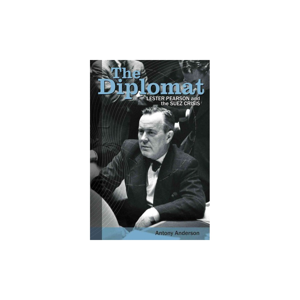 Diplomat : Lester Pearson and the Suez Crisis (Hardcover) (Antony Anderson)
