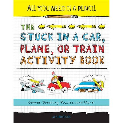All You Need Is a Pencil: The Stuck in a Car, Plane, or Train Activity Book - by  Joe Rhatigan (Paperback)