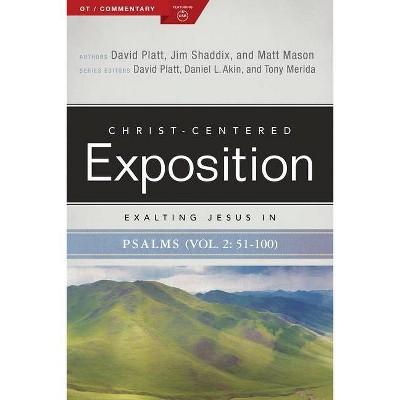 Exalting Jesus in Psalms 51-100 - (Christ-Centered Exposition Commentary) by  David Platt & Jim Shaddix & Matt Mason (Paperback)