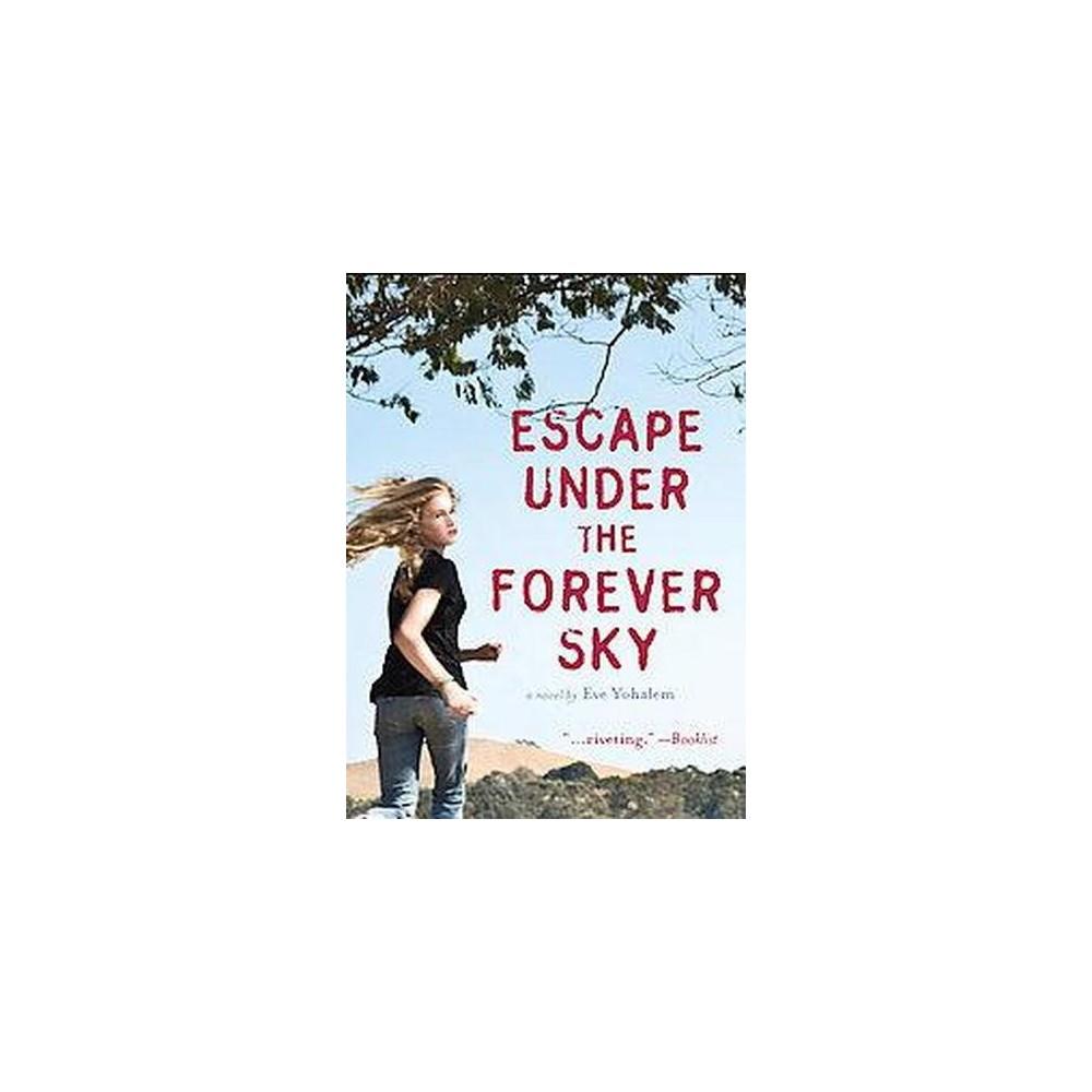 Escape Under the Forever Sky (Paperback) (Eve Yohalem)