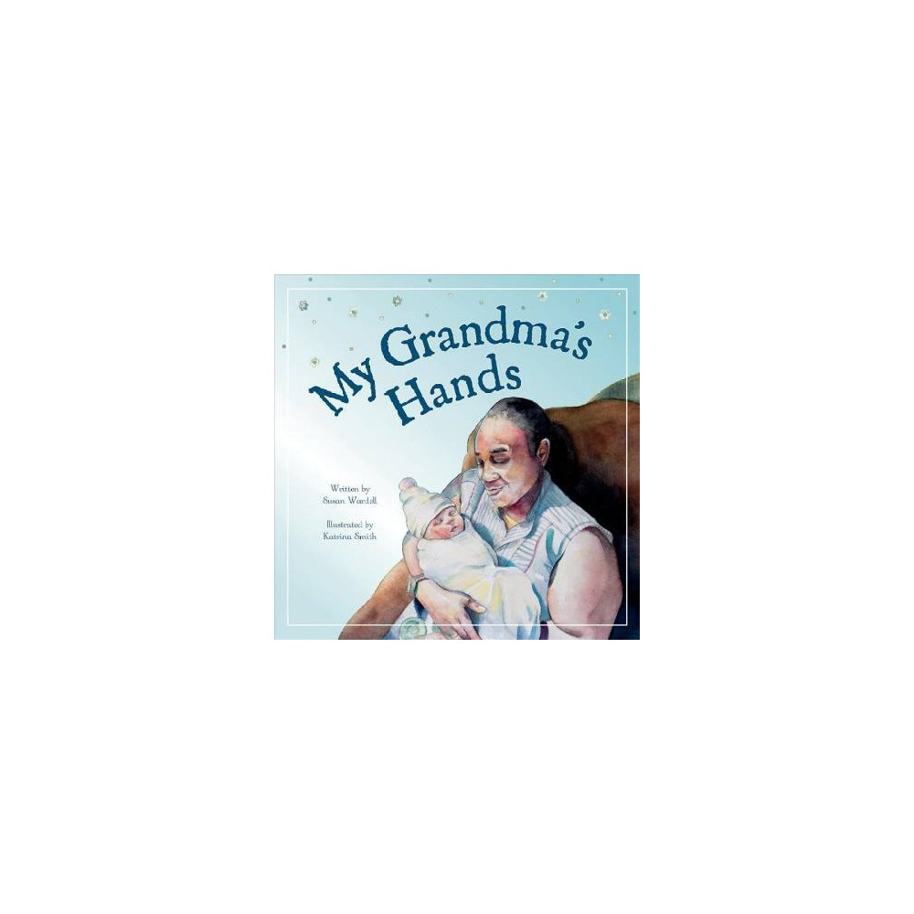 My Grandma's Hands - by Susan Wardell (Hardcover)