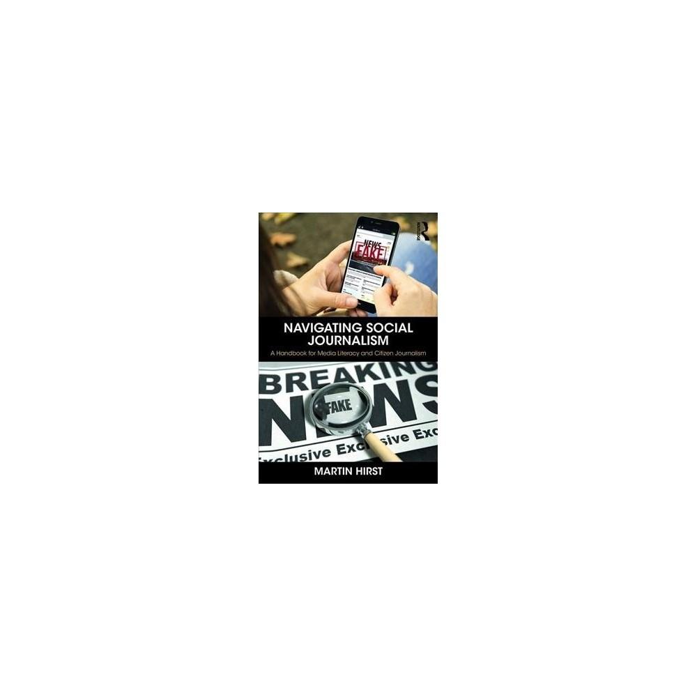 Navigating Social Journalism : A Handbook for Media Literacy and Citizen Journalism - (Paperback)