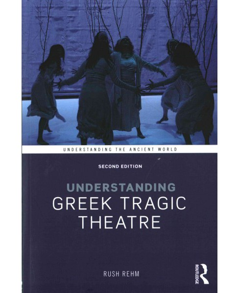 Understanding Greek Tragic Theatre (Paperback) (Rush Rehm) - image 1 of 1