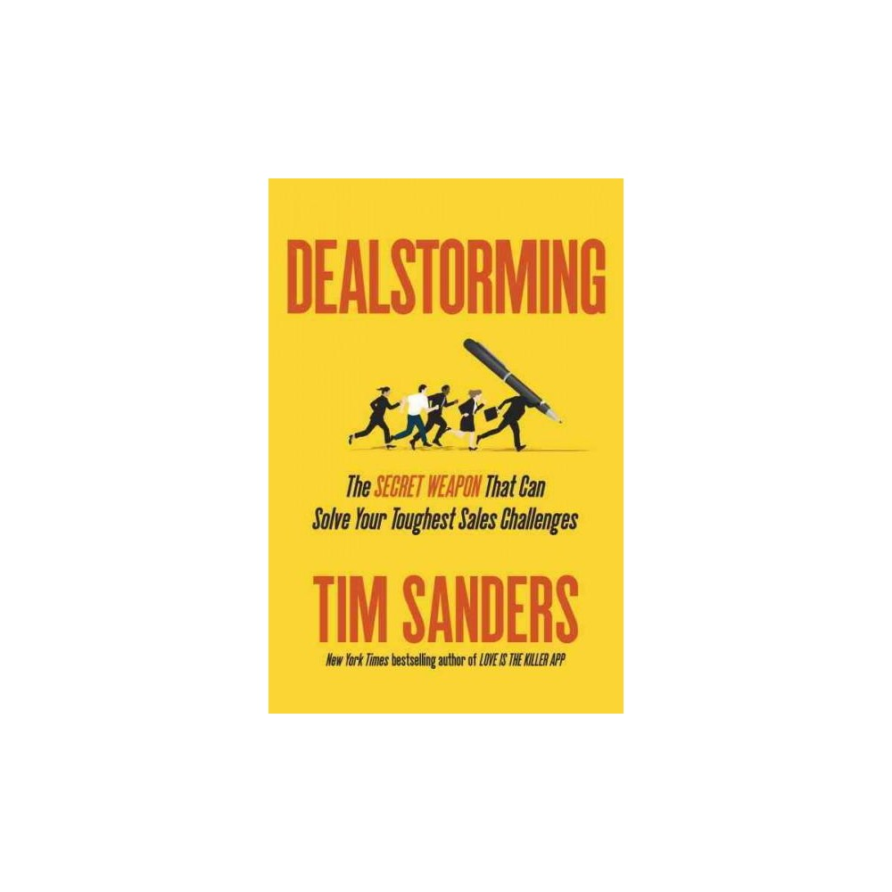 Dealstorming : The Secret Weapon That Can Solve Your Toughest Sales Challenges (Hardcover) (Tim Sanders)