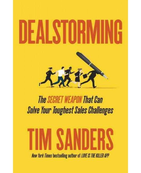 Dealstorming : The Secret Weapon That Can Solve Your Toughest Sales Challenges (Hardcover) (Tim Sanders) - image 1 of 1
