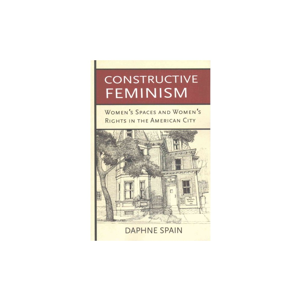 Constructive Feminism : Women's Spaces and Women's Rights in the American City (Paperback) (Daphne