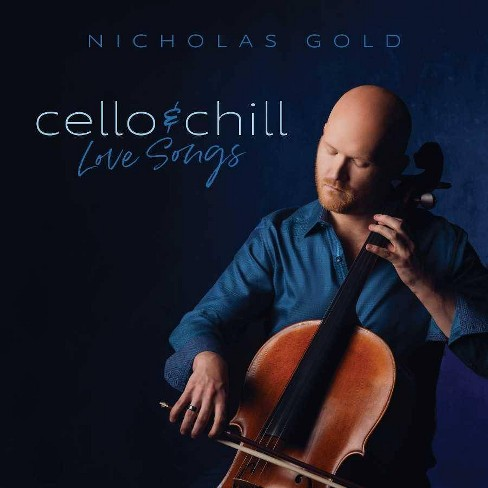Nicholas Gold - Cello & Chill: Love Songs (CD) - image 1 of 1