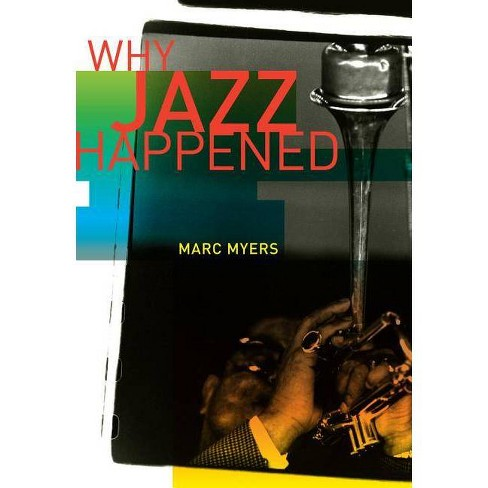 Why Jazz Happened - by  Marc Myers (Hardcover) - image 1 of 1