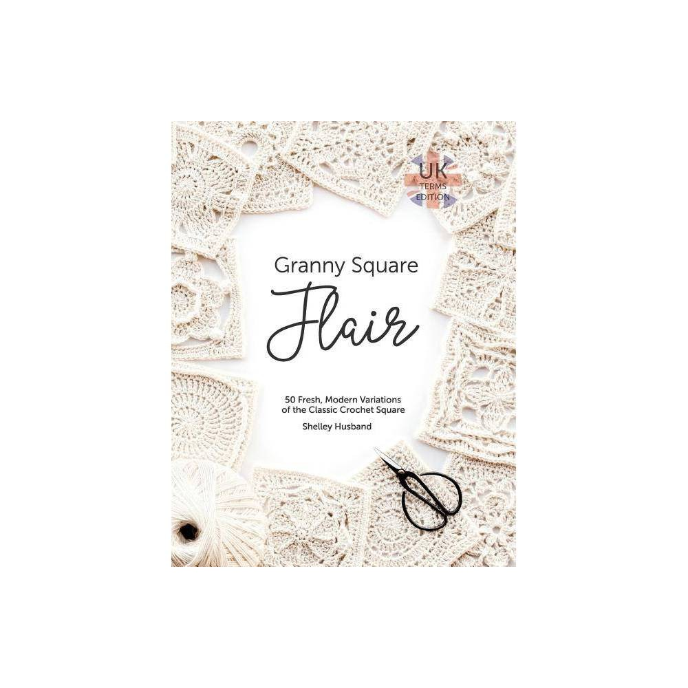 Granny Square Flair Uk Terms Edition By Shelley Husband Paperback