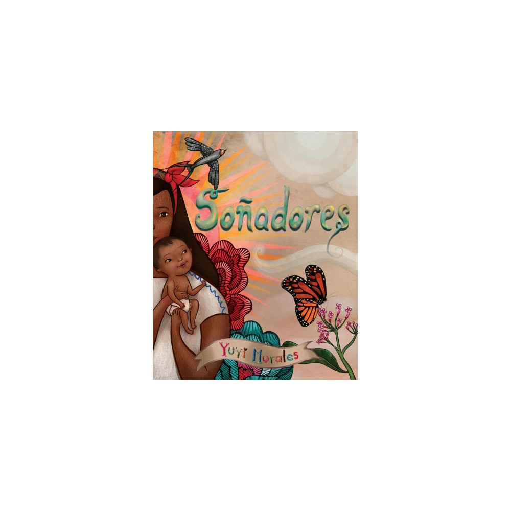 Soñadores - by Yuyi Morales (Hardcover)