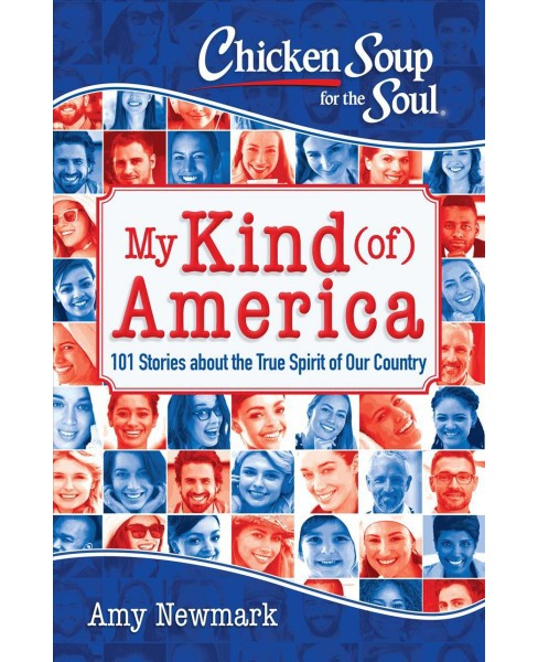 Chicken Soup for the Soul My Kind (of) America : 101 Stories about the True Spirit of Our Country - image 1 of 1