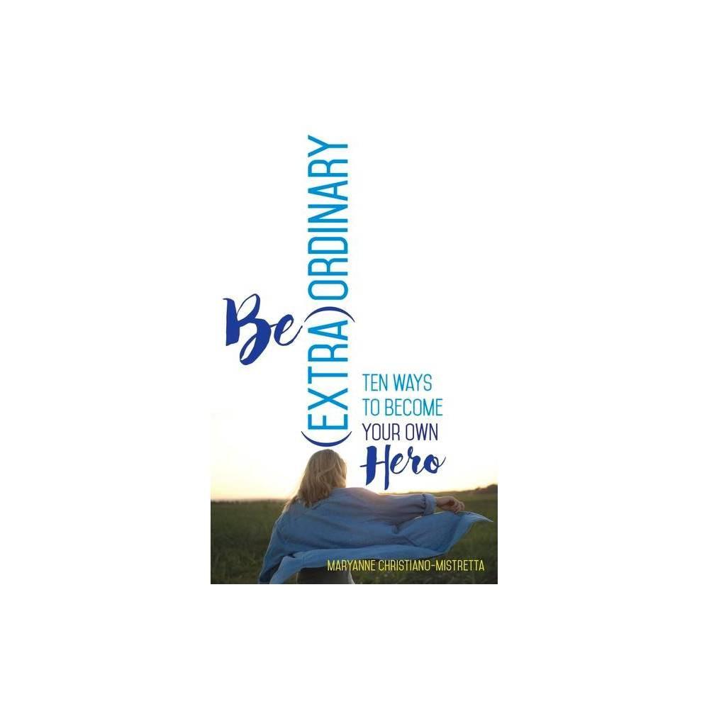 Be Extra Ordinary Extraordinary By Maryanne Christiano Mistretta Paperback