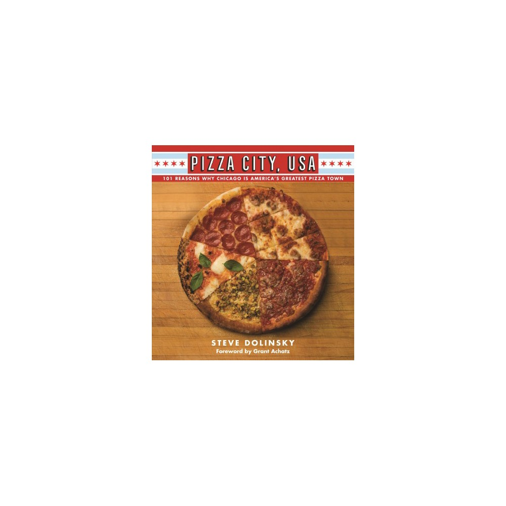 Pizza City, USA : 101 Reasons Why Chicago Is America's Greatest Pizza Town - (Paperback)