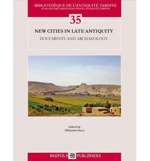 New Cities in Late Antiquity : Documents and Archaeology (Paperback) - image 1 of 1