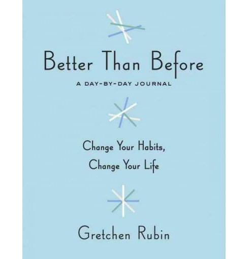 Better Than Before : A Day-by-Day Journal (Hardcover) (Gretchen Rubin) - image 1 of 1
