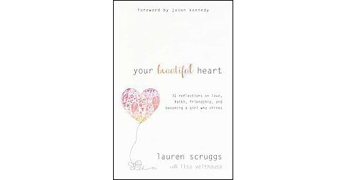 Your Beautiful Heart : 31 Reflections on Love, Faith, Friendship, and Becoming a Girl Who Shines - image 1 of 1