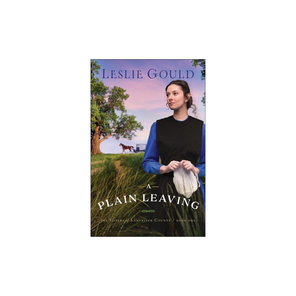 Plain Leaving - (The Sisters of Lancaster County) by Leslie Gould (Paperback)