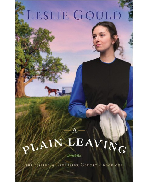 Plain Leaving -  (The Sisters of Lancaster County) by Leslie Gould (Paperback) - image 1 of 1