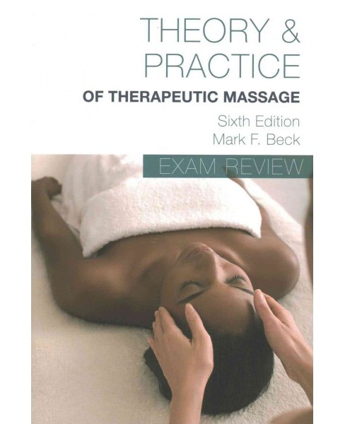 Beck's Theory and Practice of Therapeutic Massage : Exam Review (Paperback) (Mark F. Beck) - image 1 of 1