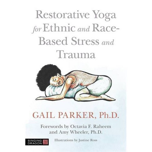 Restorative Yoga for Ethnic and Race-Based Stress and Trauma - by  Gail Parker (Paperback) - image 1 of 1