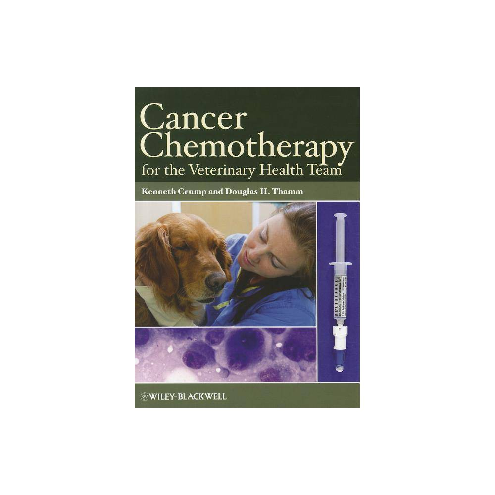Cancer Chemotherapy For The Veterinary Health Team By Kenneth Crump Douglas H Thamm Paperback