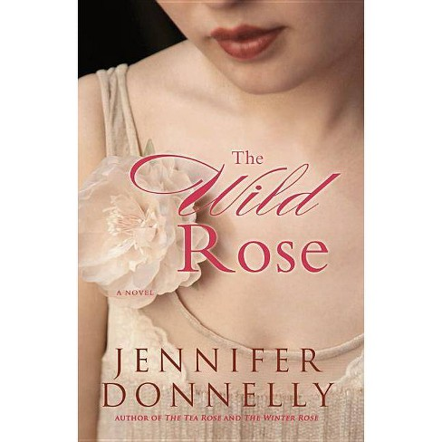 The Wild Rose - by  Jennifer Donnelly (Paperback) - image 1 of 1