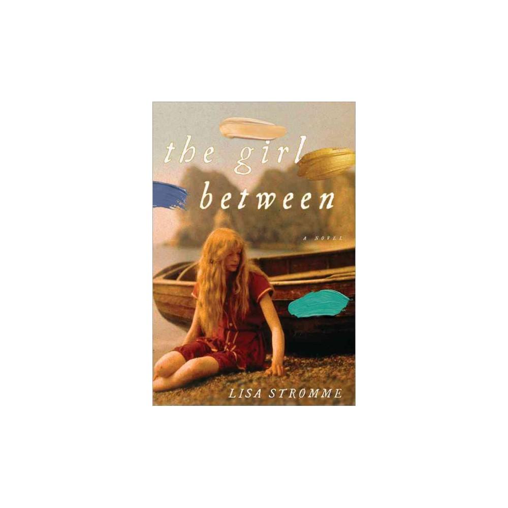 Girl Between - by Lisa Stromme (Paperback)