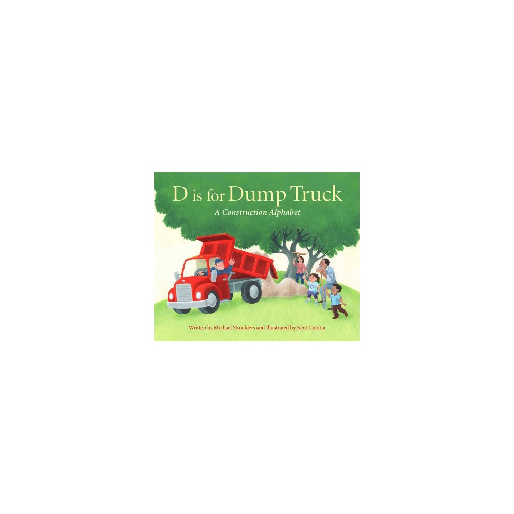 D Is for Dump Truck : A Construction Alphabet (School And Library) (Michael Shoulders)