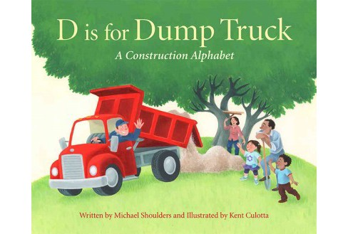 D Is for Dump Truck : A Construction Alphabet (School And Library) (Michael Shoulders) - image 1 of 1