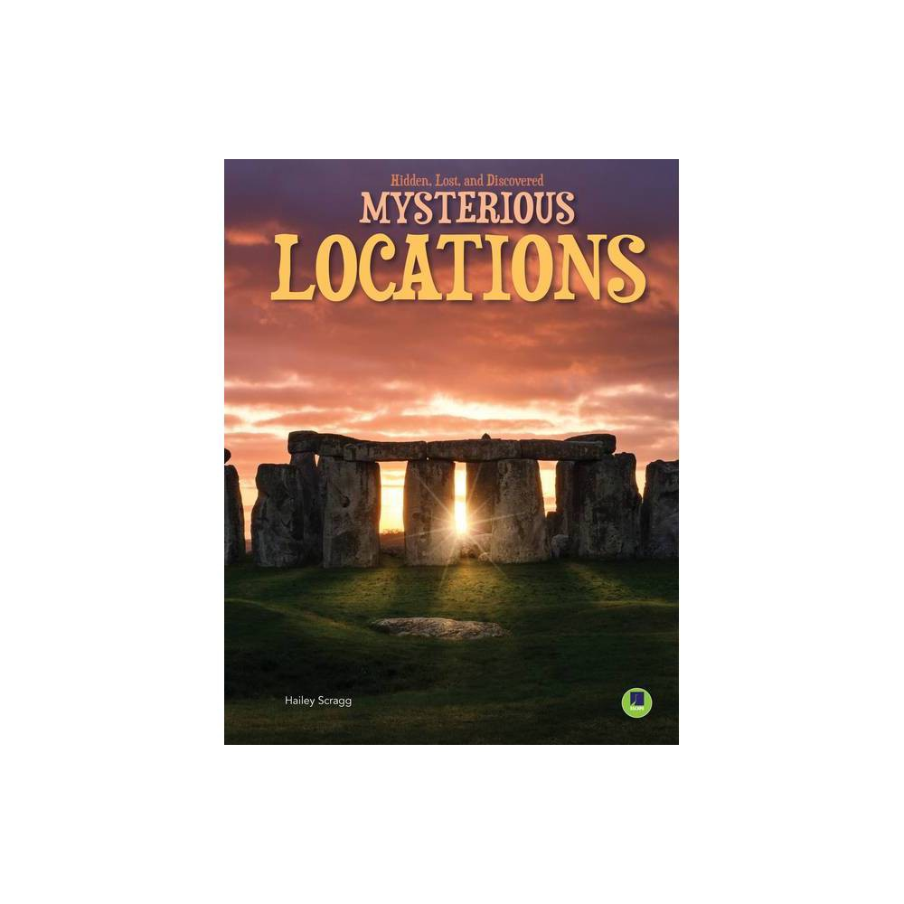 Mysterious Locations Hidden Lost And Discovered By Hailey Scragg Paperback