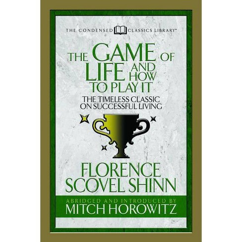 The Game of Life and How to Play It (Condensed Classics) - Abridged by  Florence Scovel Shinn & Mitch Horowitz (Paperback) - image 1 of 1
