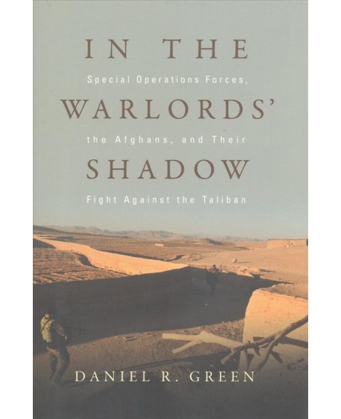 In the Warlords' Shadow : Special Operations Forces, the Afghans, and Their Fight Against the Taliban - image 1 of 1